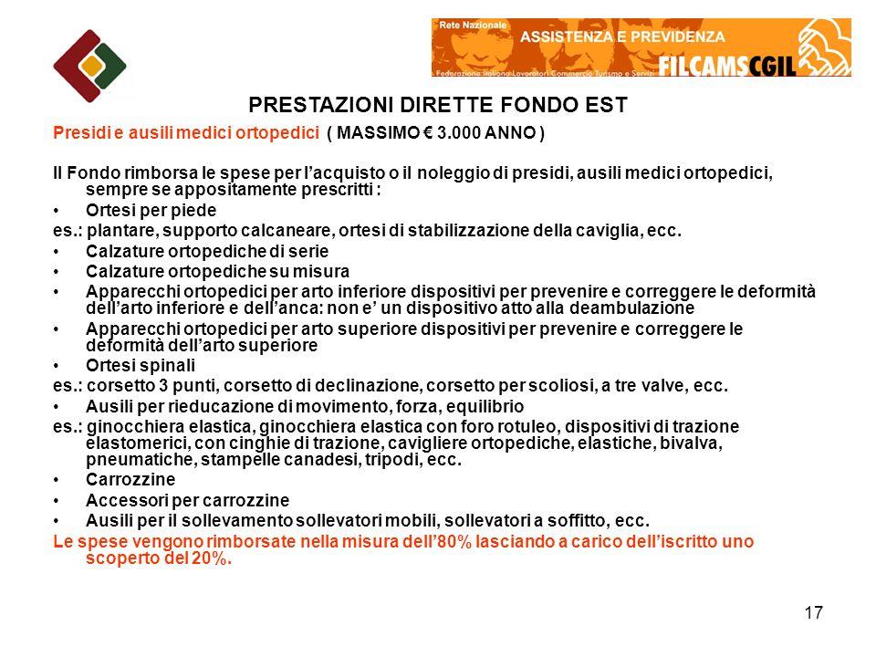 17 Presidi e ausili medici ortopedici ( MASSIMO 3.000 ANNO ) Il Fondo rimborsa le spese per lacquisto o il noleggio di presidi, ausili medici ortopedi