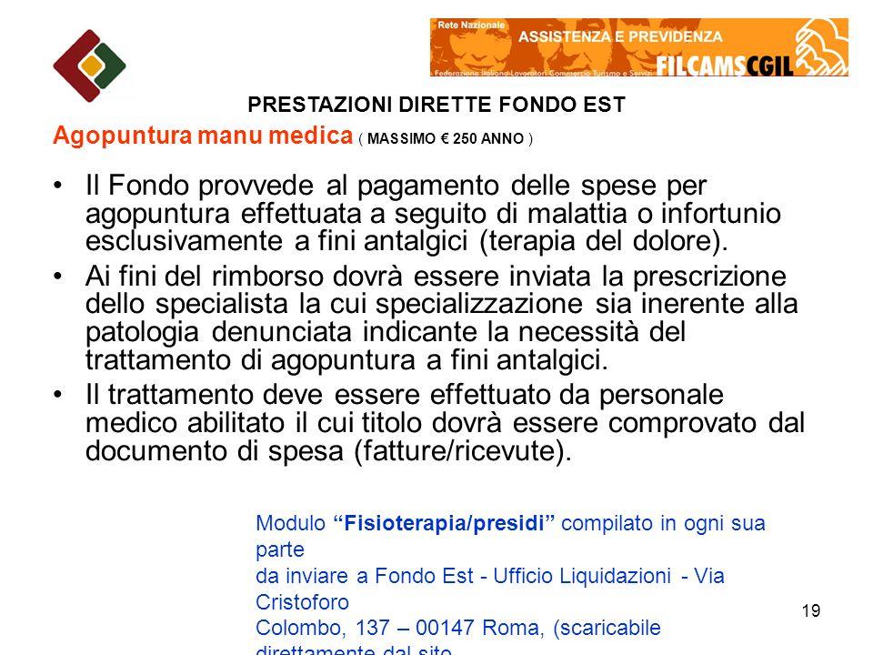 19 Agopuntura manu medica ( MASSIMO 250 ANNO ) Il Fondo provvede al pagamento delle spese per agopuntura effettuata a seguito di malattia o infortunio