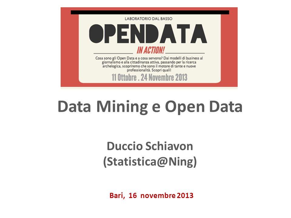 Data Mining e Open Data Duccio Schiavon (Statistica@Ning) Bari, 16 novembre 2013