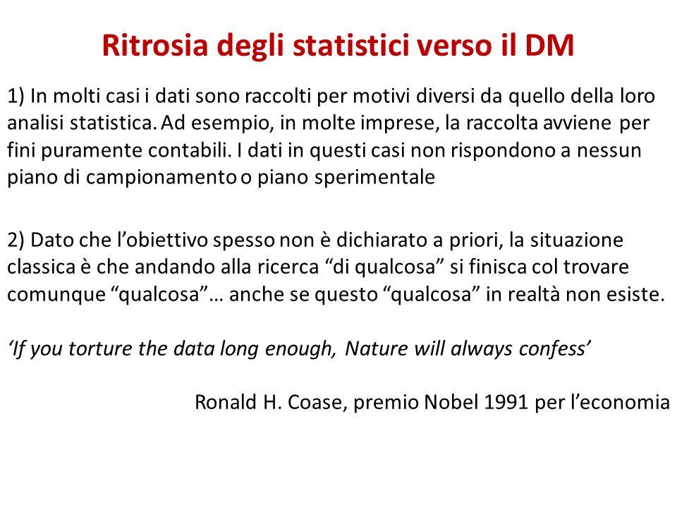 Ritrosia degli statistici verso il DM 1) In molti casi i dati sono raccolti per motivi diversi da quello della loro analisi statistica. Ad esempio, in