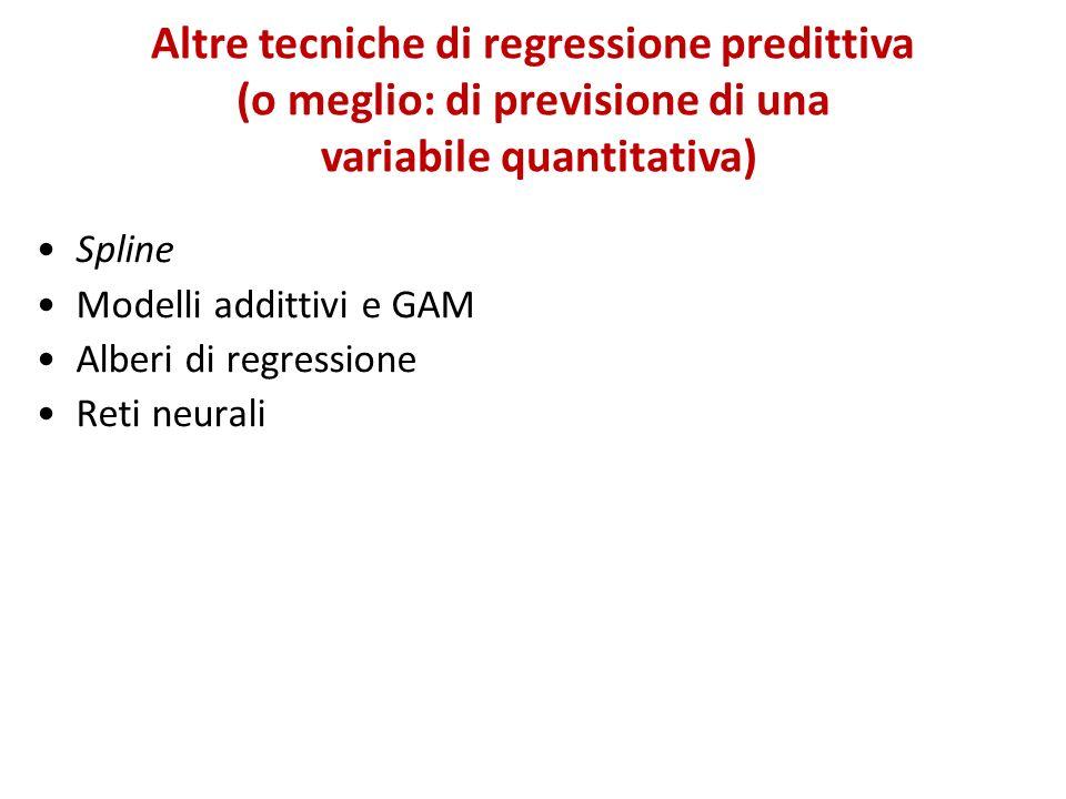 Altre tecniche di regressione predittiva (o meglio: di previsione di una variabile quantitativa) Spline Modelli addittivi e GAM Alberi di regressione