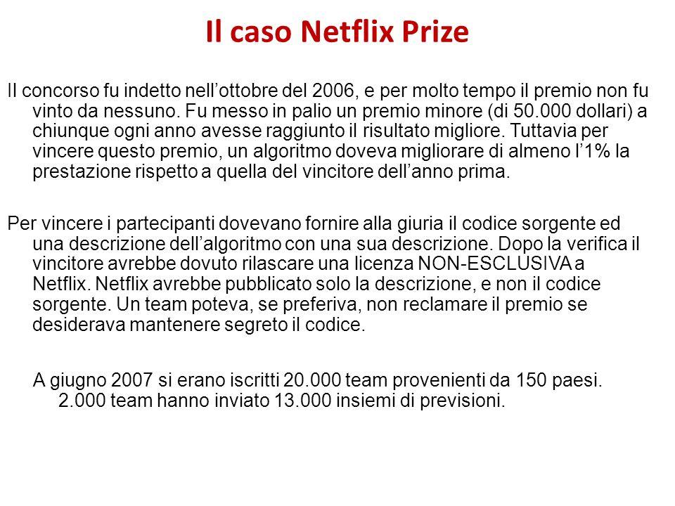 Il caso Netflix Prize Il concorso fu indetto nellottobre del 2006, e per molto tempo il premio non fu vinto da nessuno. Fu messo in palio un premio mi