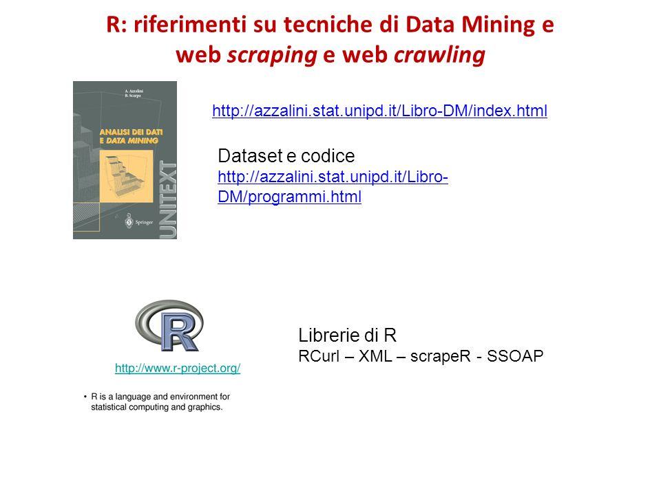 R: riferimenti su tecniche di Data Mining e web scraping e web crawling http://azzalini.stat.unipd.it/Libro-DM/index.html Dataset e codice http://azza