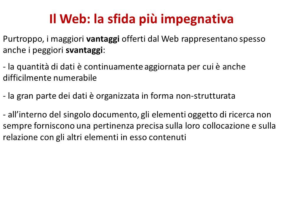 Il Web: la sfida più impegnativa Purtroppo, i maggiori vantaggi offerti dal Web rappresentano spesso anche i peggiori svantaggi: - la quantità di dati