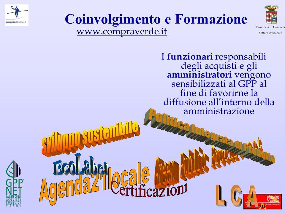 Provincia di Cremona Settore Ambiente Coinvolgimento e Formazione I funzionari responsabili degli acquisti e gli amministratori vengono sensibilizzati