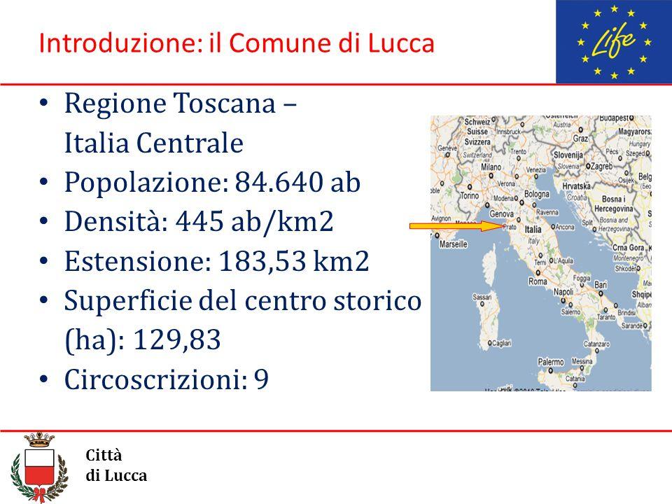 Introduzione: il Comune di Lucca Regione Toscana – Italia Centrale Popolazione: 84.640 ab Densità: 445 ab/km2 Estensione: 183,53 km2 Superficie del ce