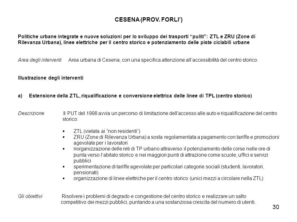 30 CESENA (PROV. FORLI) Politiche urbane integrate e nuove soluzioni per lo sviluppo dei trasporti puliti: ZTL e ZRU (Zone di Rilevanza Urbana), linee