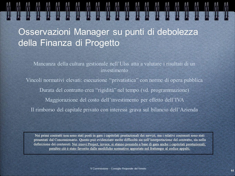 Osservazioni Manager su punti di debolezza della Finanza di Progetto 44 V Commissione - Consiglio Regionale del Veneto Mancanza della cultura gestiona
