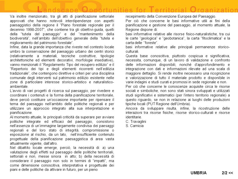 UMBRIA AREE DI PARTICOLARE INTERESSE AGRICOLO (1:100000) sources: Ufficio PUT, IRRES surface area of territory covered: copertura intera regione availability of databanks: Si availability in digital format: Si degree of accessibility (high, average, low) BACK