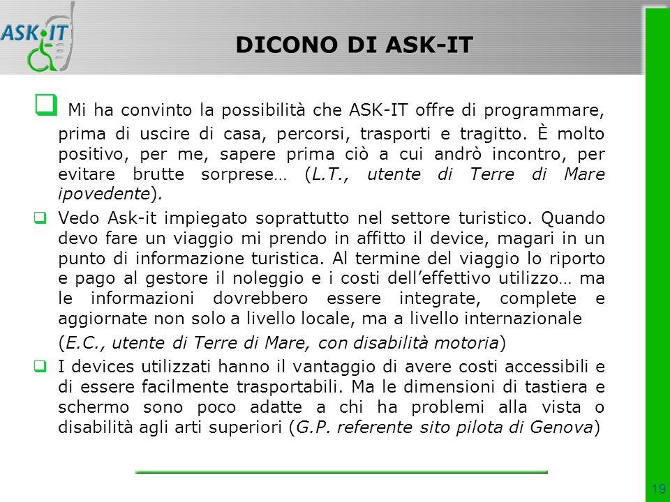 DICONO DI ASK-IT Mi ha convinto la possibilità che ASK-IT offre di programmare, prima di uscire di casa, percorsi, trasporti e tragitto.