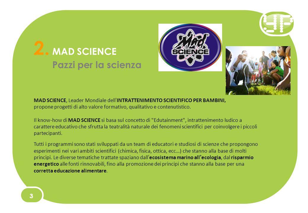 2. MAD SCIENCE Pazzi per la scienza 3 MAD SCIENCE, Leader Mondiale dell INTRATTENIMENTO SCIENTIFICO PER BAMBINI, propone progetti di alto valore forma