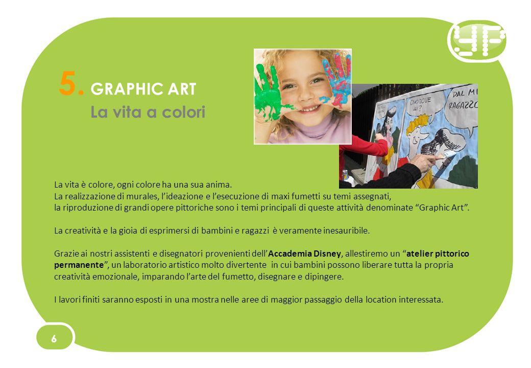 5. GRAPHIC ART La vita a colori La vita è colore, ogni colore ha una sua anima.