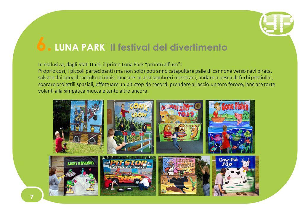 6. LUNA PARK Il festival del divertimento In esclusiva, dagli Stati Uniti, il primo Luna Park pronto alluso ! Proprio cos ì, i piccoli partecipanti (m