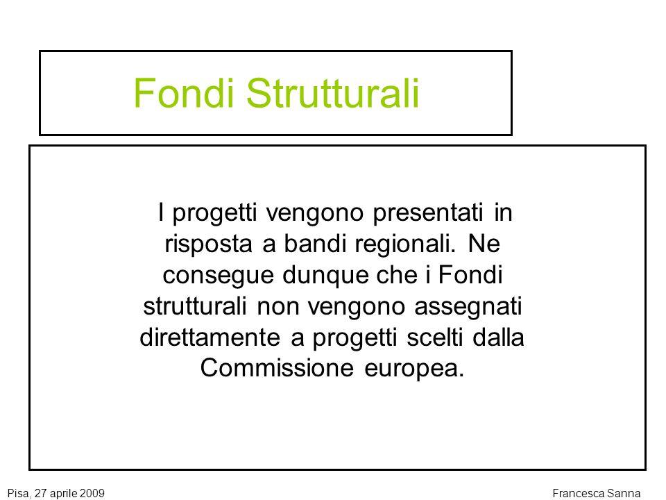 Pisa, 27 aprile 2009Francesca Sanna Fondi Strutturali I progetti vengono presentati in risposta a bandi regionali.