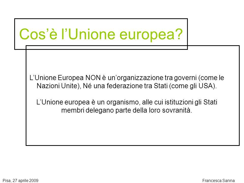 Pisa, 27 aprile 2009Francesca Sanna Cosè lUnione europea.