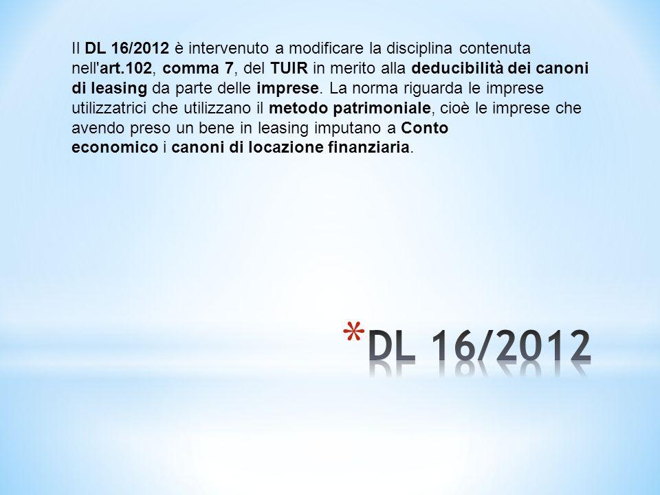 Il DL 16/2012 è intervenuto a modificare la disciplina contenuta nell art.102, comma 7, del TUIR in merito alla deducibilità dei canoni di leasing da parte delle imprese.