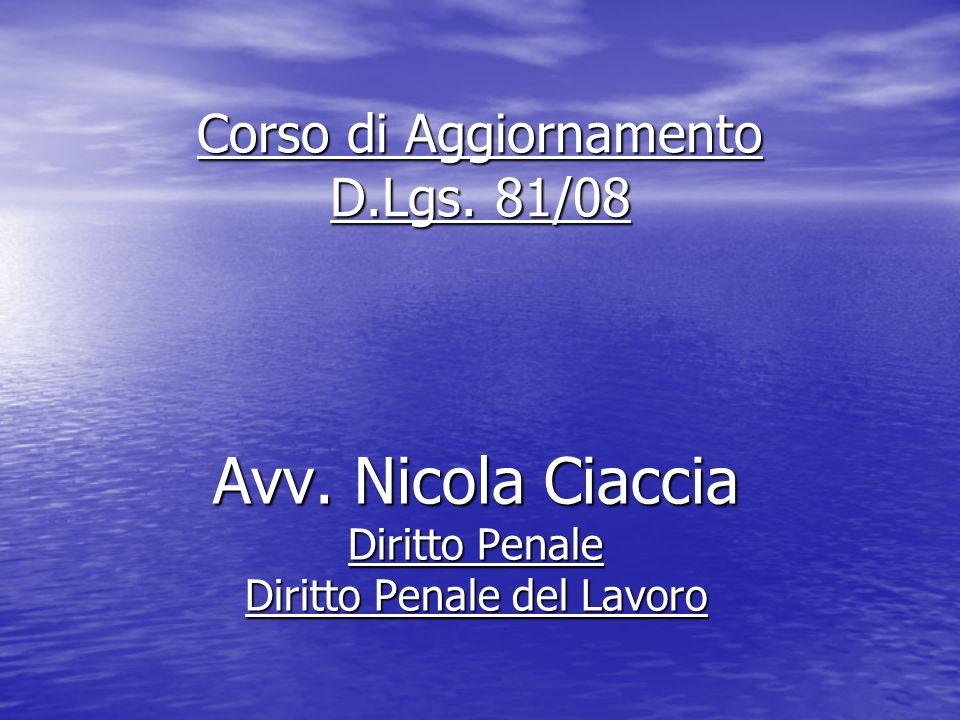 Corso di Aggiornamento D.Lgs. 81/08 Avv. Nicola Ciaccia Diritto Penale Diritto Penale del Lavoro