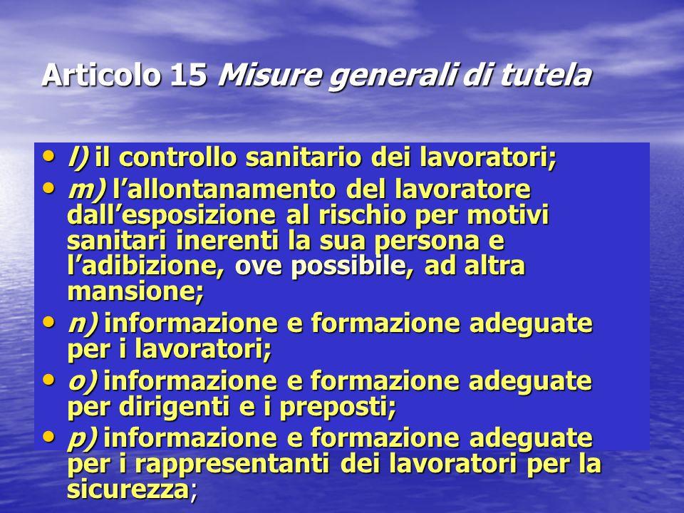 Articolo 15 Misure generali di tutela l) il controllo sanitario dei lavoratori; l) il controllo sanitario dei lavoratori; m) lallontanamento del lavor