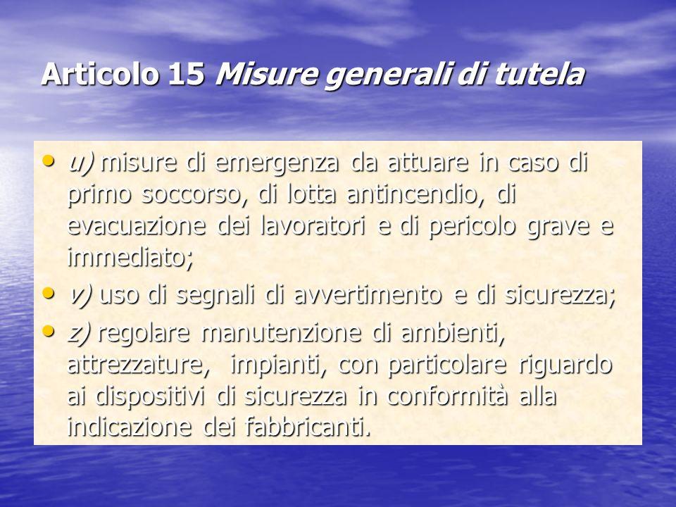 Articolo 15 Misure generali di tutela u) misure di emergenza da attuare in caso di primo soccorso, di lotta antincendio, di evacuazione dei lavoratori