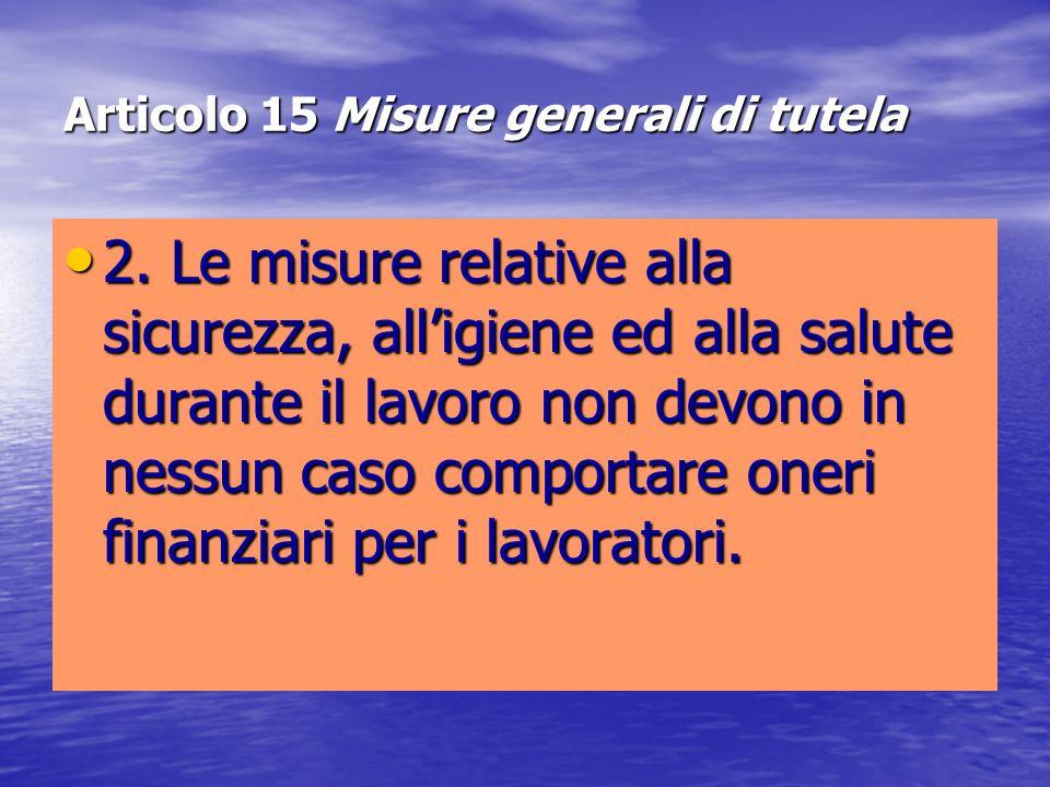 Articolo 15 Misure generali di tutela 2. Le misure relative alla sicurezza, alligiene ed alla salute durante il lavoro non devono in nessun caso compo