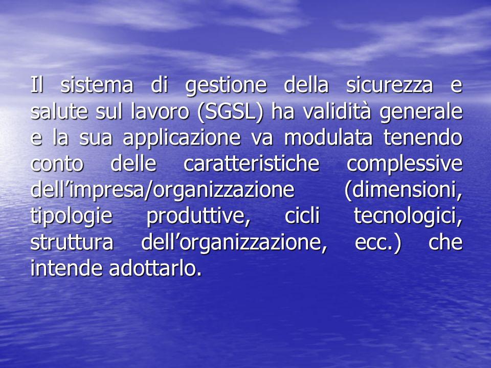 Il sistema di gestione della sicurezza e salute sul lavoro (SGSL) ha validità generale e la sua applicazione va modulata tenendo conto delle caratteri