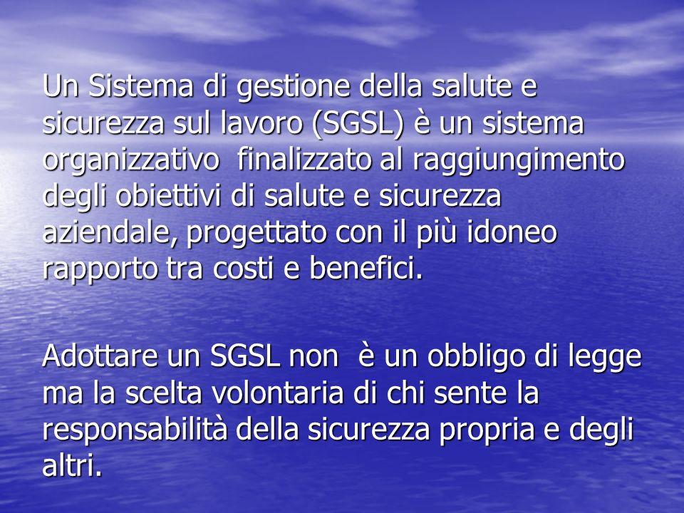 Un Sistema di gestione della salute e sicurezza sul lavoro (SGSL) è un sistema organizzativo finalizzato al raggiungimento degli obiettivi di salute e