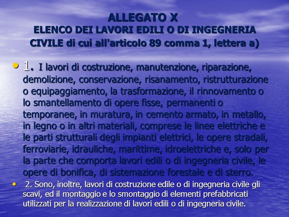 ALLEGATO X ELENCO DEI LAVORI EDILI O DI INGEGNERIA CIVILE di cui all'articolo 89 comma 1, lettera a) 1. I lavori di costruzione, manutenzione, riparaz