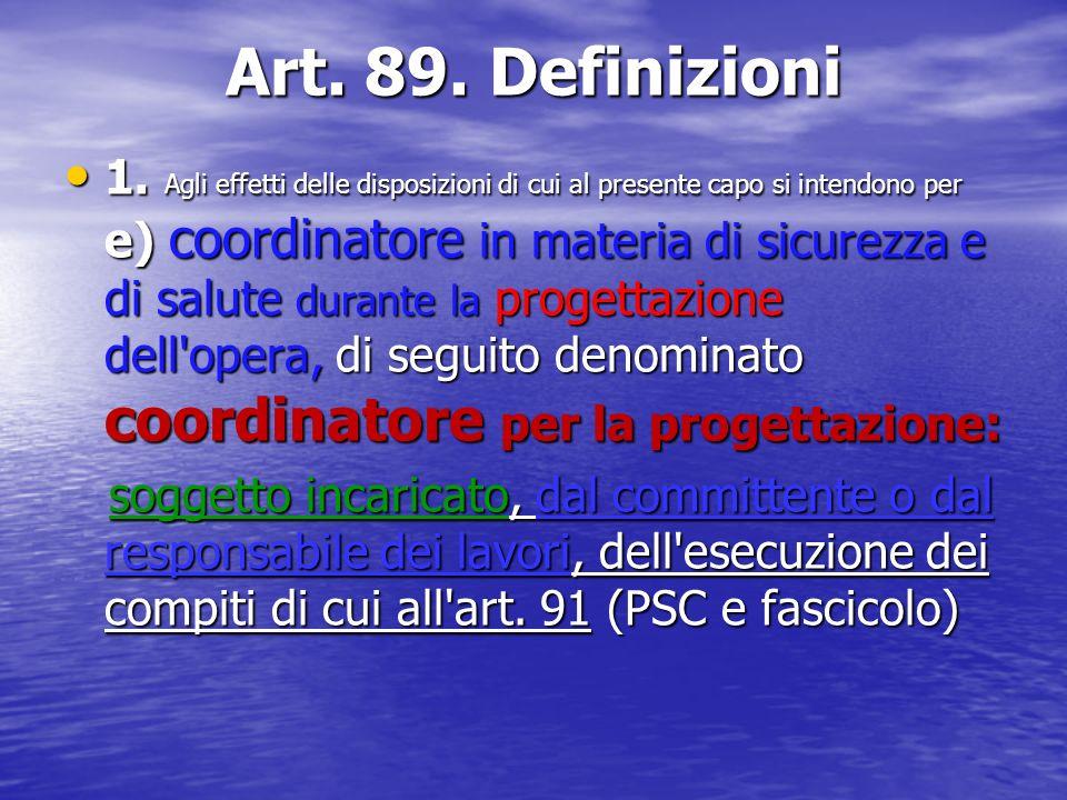 Art. 89. Definizioni 1. Agli effetti delle disposizioni di cui al presente capo si intendono per e) coordinatore in materia di sicurezza e di salute d