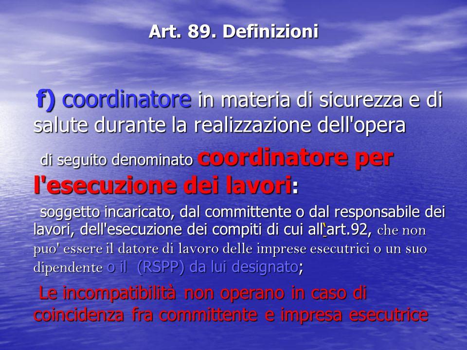 Art. 89. Definizioni f) coordinatore in materia di sicurezza e di salute durante la realizzazione dell'opera f) coordinatore in materia di sicurezza e