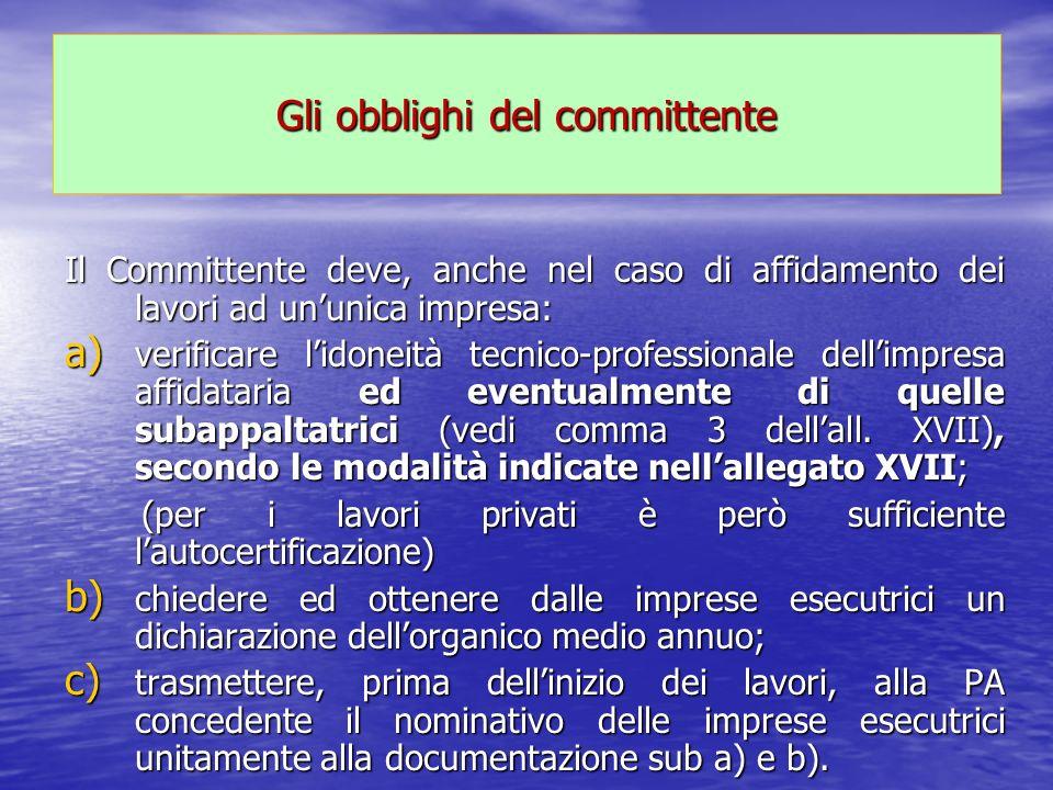 Gli obblighi del committente Il Committente deve, anche nel caso di affidamento dei lavori ad ununica impresa: a) verificare lidoneità tecnico-profess