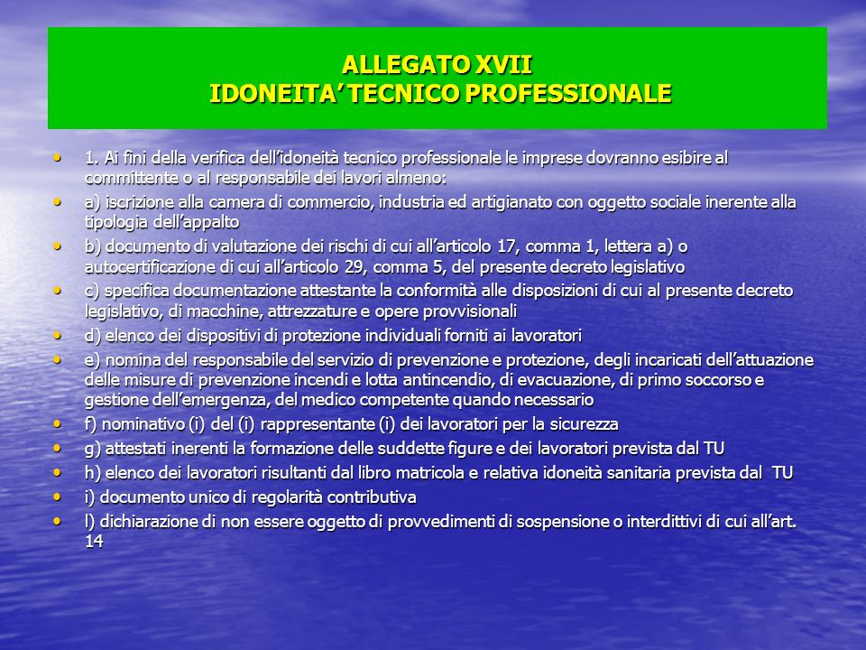 ALLEGATO XVII IDONEITA TECNICO PROFESSIONALE 1. Ai fini della verifica dellidoneità tecnico professionale le imprese dovranno esibire al committente o
