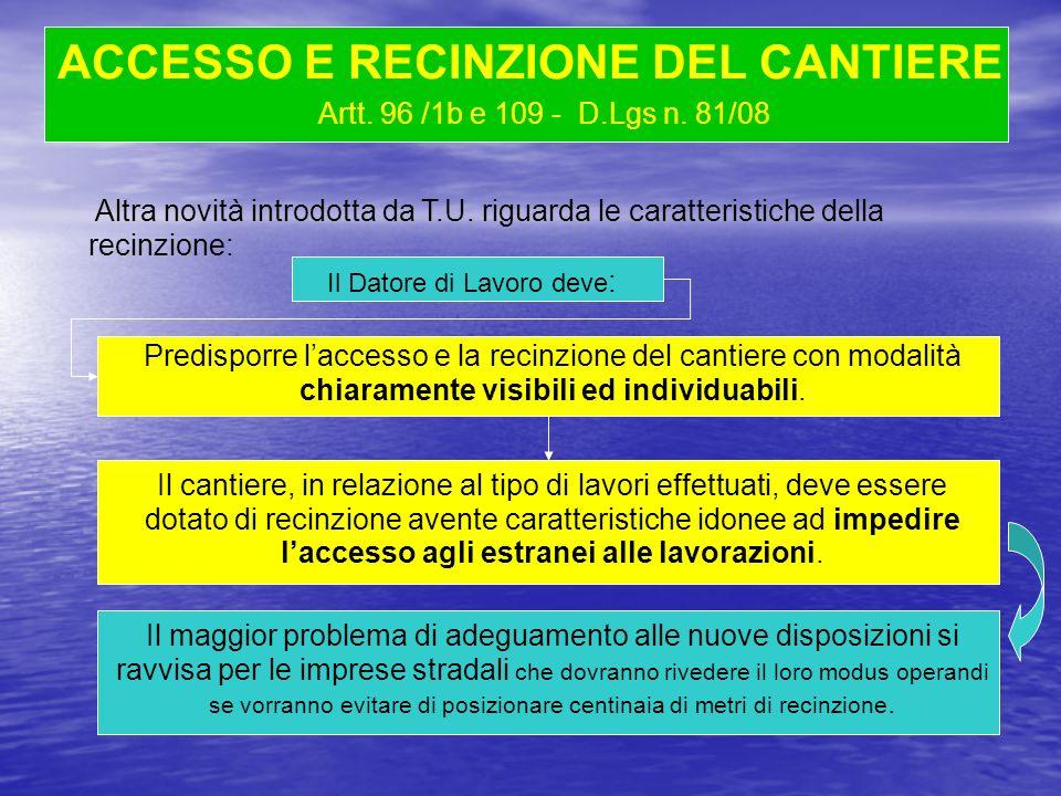 Artt. 96 /1b e 109 - D.Lgs n. 81/08 Il Datore di Lavoro deve : ACCESSO E RECINZIONE DEL CANTIERE Predisporre laccesso e la recinzione del cantiere con