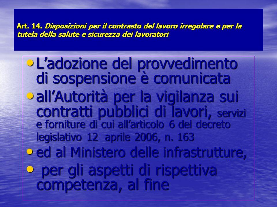 Art. 14. Disposizioni per il contrasto del lavoro irregolare e per la tutela della salute e sicurezza dei lavoratori Ladozione del provvedimento di so