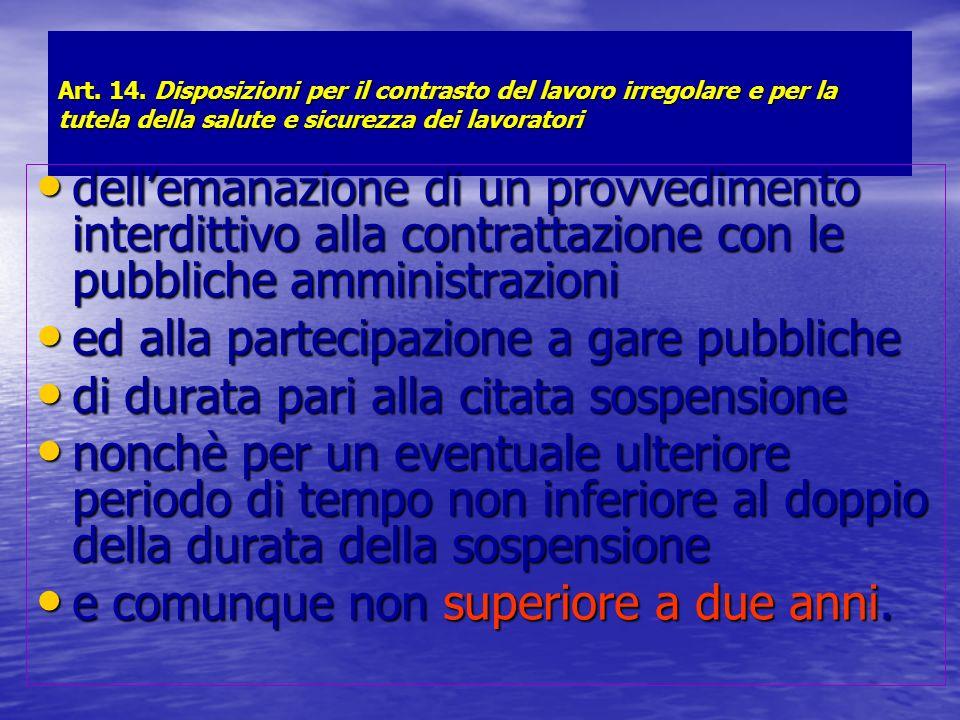Art. 14. Disposizioni per il contrasto del lavoro irregolare e per la tutela della salute e sicurezza dei lavoratori dellemanazione di un provvediment