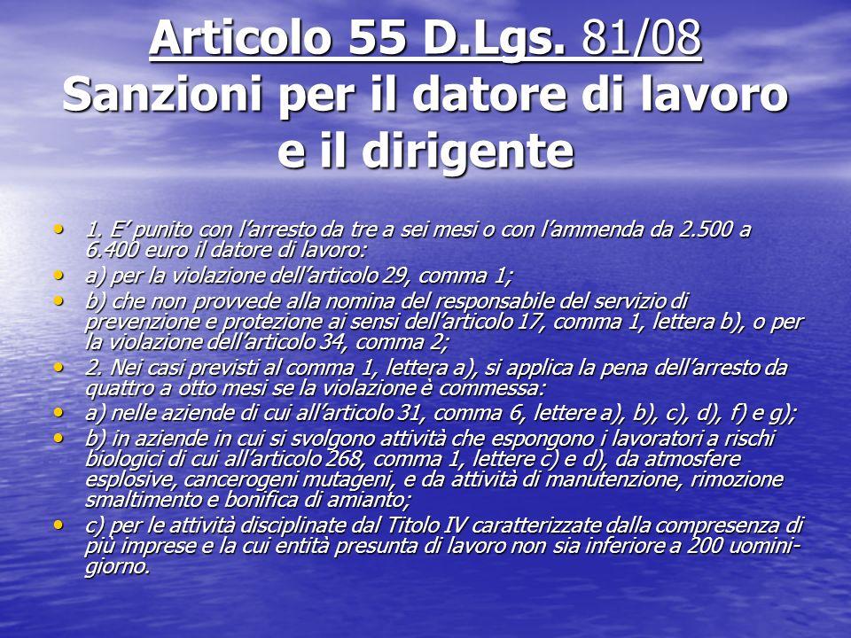 Articolo 55 D.Lgs. 81/08 Sanzioni per il datore di lavoro e il dirigente 1. E punito con larresto da tre a sei mesi o con lammenda da 2.500 a 6.400 eu