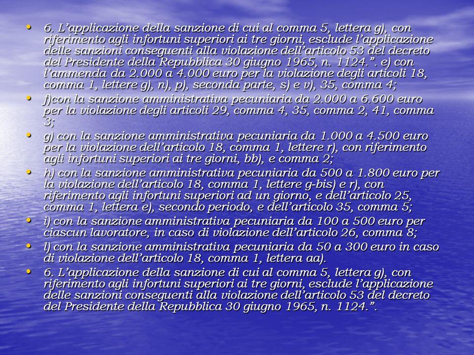 6. Lapplicazione della sanzione di cui al comma 5, lettera g), con riferimento agli infortuni superiori ai tre giorni, esclude lapplicazione delle san