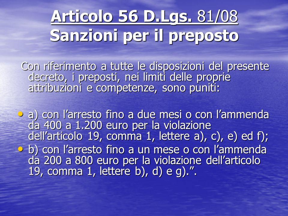 Articolo 56 D.Lgs. 81/08 Sanzioni per il preposto Con riferimento a tutte le disposizioni del presente decreto, i preposti, nei limiti delle proprie a
