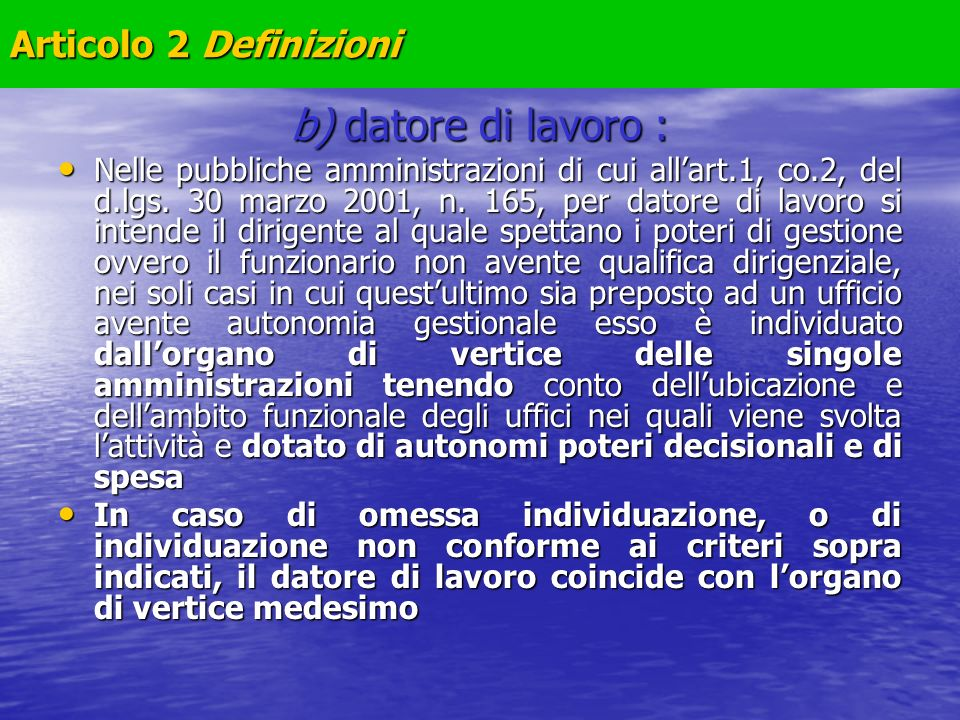 b) datore di lavoro : Nelle pubbliche amministrazioni di cui allart.1, co.2, del d.lgs. 30 marzo 2001, n. 165, per datore di lavoro si intende il diri