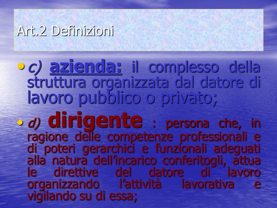 Art.2 Definizioni c) azienda: il complesso della struttura organizzata dal datore di lavoro pubblico o privato; c) azienda: il complesso della struttu