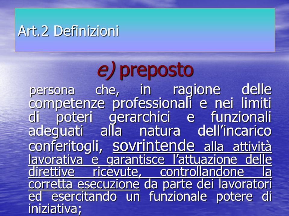 Art.2 Definizioni e) preposto persona che, in ragione delle competenze professionali e nei limiti di poteri gerarchici e funzionali adeguati alla natu