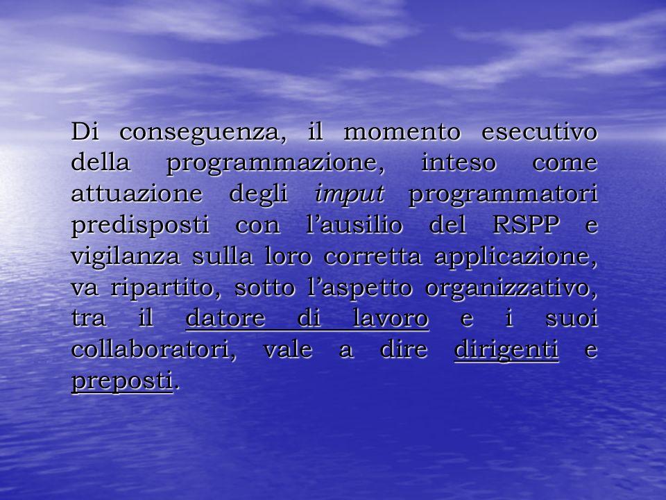 Di conseguenza, il momento esecutivo della programmazione, inteso come attuazione degli imput programmatori predisposti con lausilio del RSPP e vigila