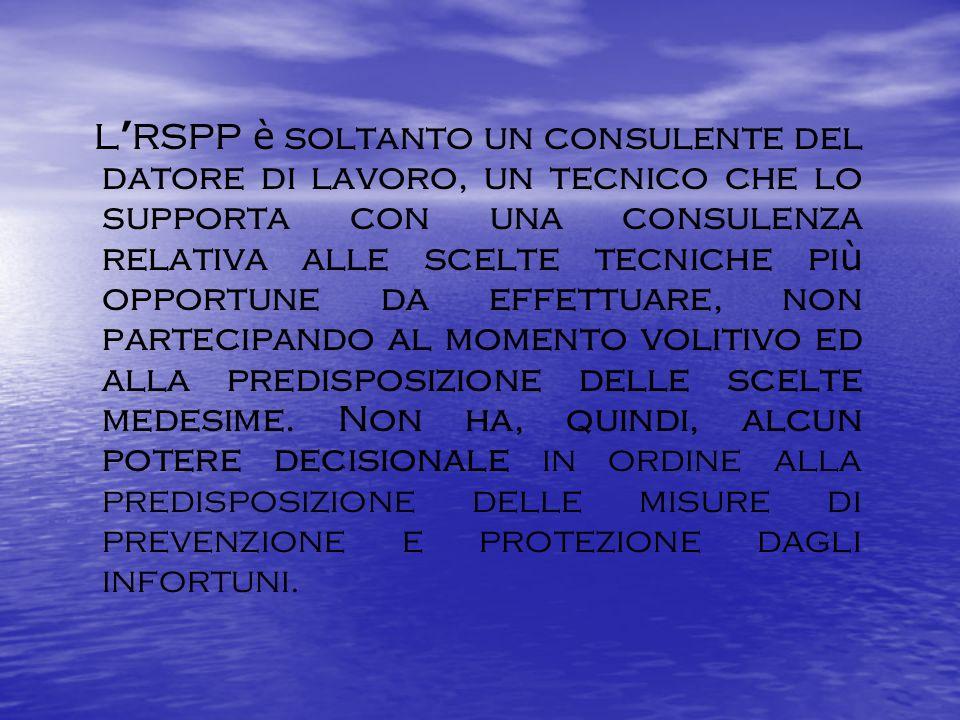L RSPP è soltanto un consulente del datore di lavoro, un tecnico che lo supporta con una consulenza relativa alle scelte tecniche pi ù opportune da ef