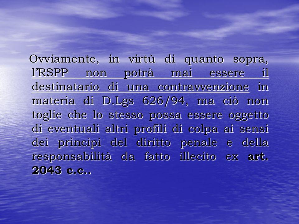 Ovviamente, in virtù di quanto sopra, lRSPP non potrà mai essere il destinatario di una contravvenzione in materia di D.Lgs 626/94, ma ciò non toglie