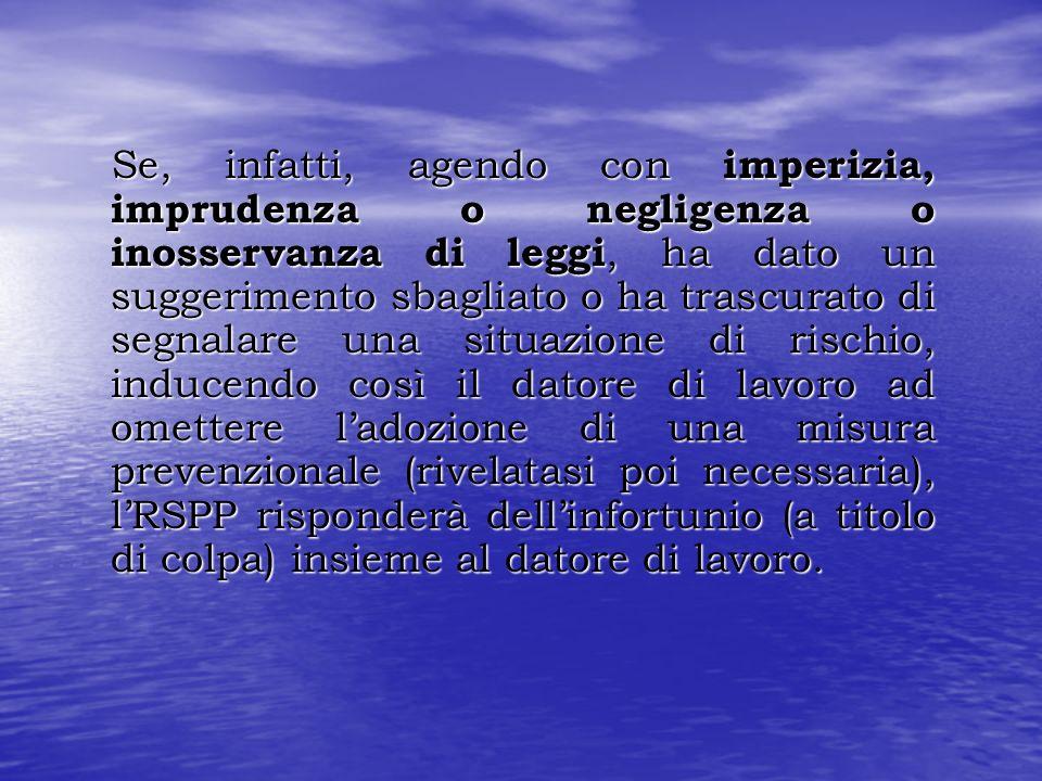 Se, infatti, agendo con imperizia, imprudenza o negligenza o inosservanza di leggi, ha dato un suggerimento sbagliato o ha trascurato di segnalare una