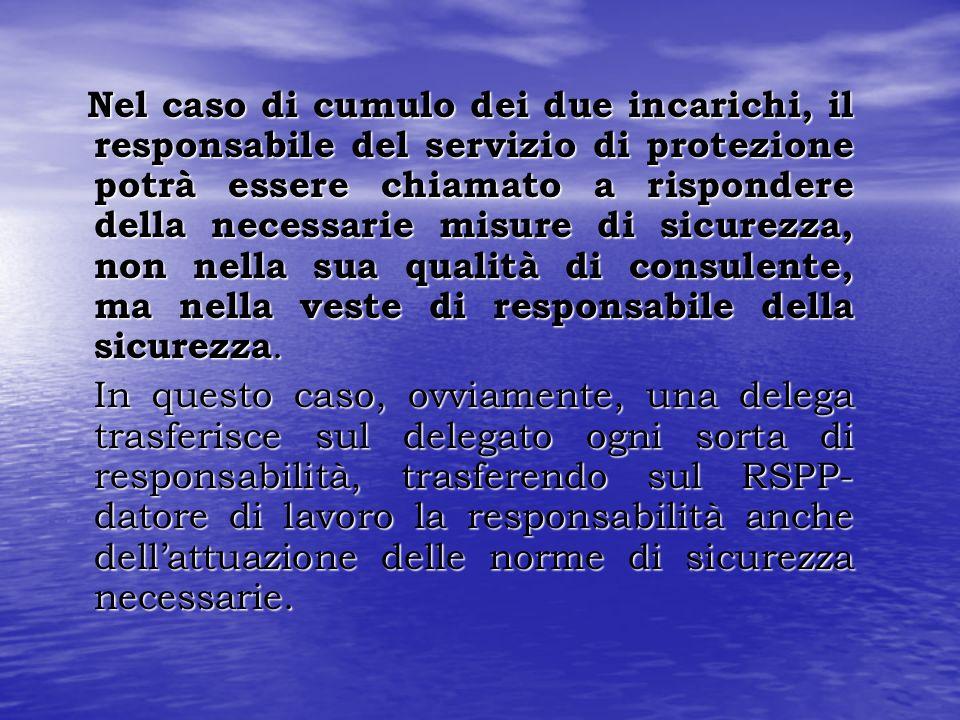 Nel caso di cumulo dei due incarichi, il responsabile del servizio di protezione potrà essere chiamato a rispondere della necessarie misure di sicurez