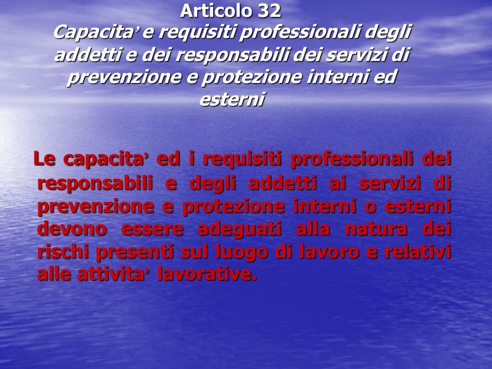 Articolo 32 Capacita e requisiti professionali degli addetti e dei responsabili dei servizi di prevenzione e protezione interni ed esterni Le capacita