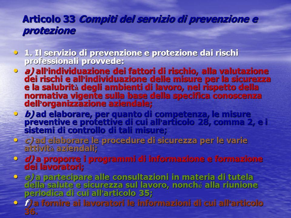 Articolo 33 Compiti del servizio di prevenzione e protezione 1. Il servizio di prevenzione e protezione dai rischi professionali provvede: 1. Il servi