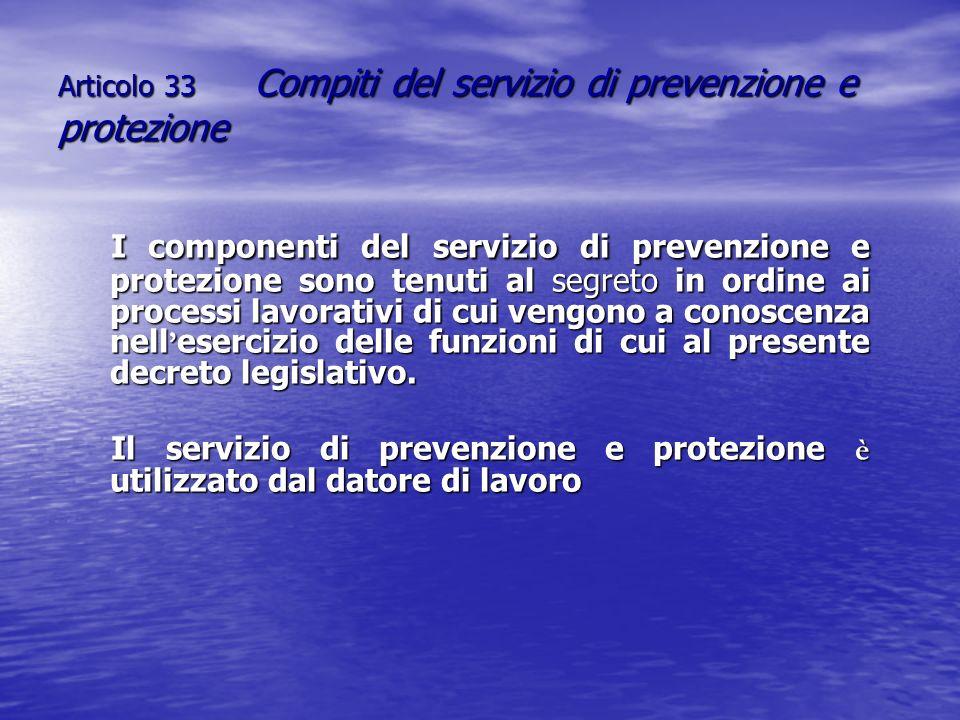 Articolo 33 Compiti del servizio di prevenzione e protezione I componenti del servizio di prevenzione e protezione sono tenuti al segreto in ordine ai