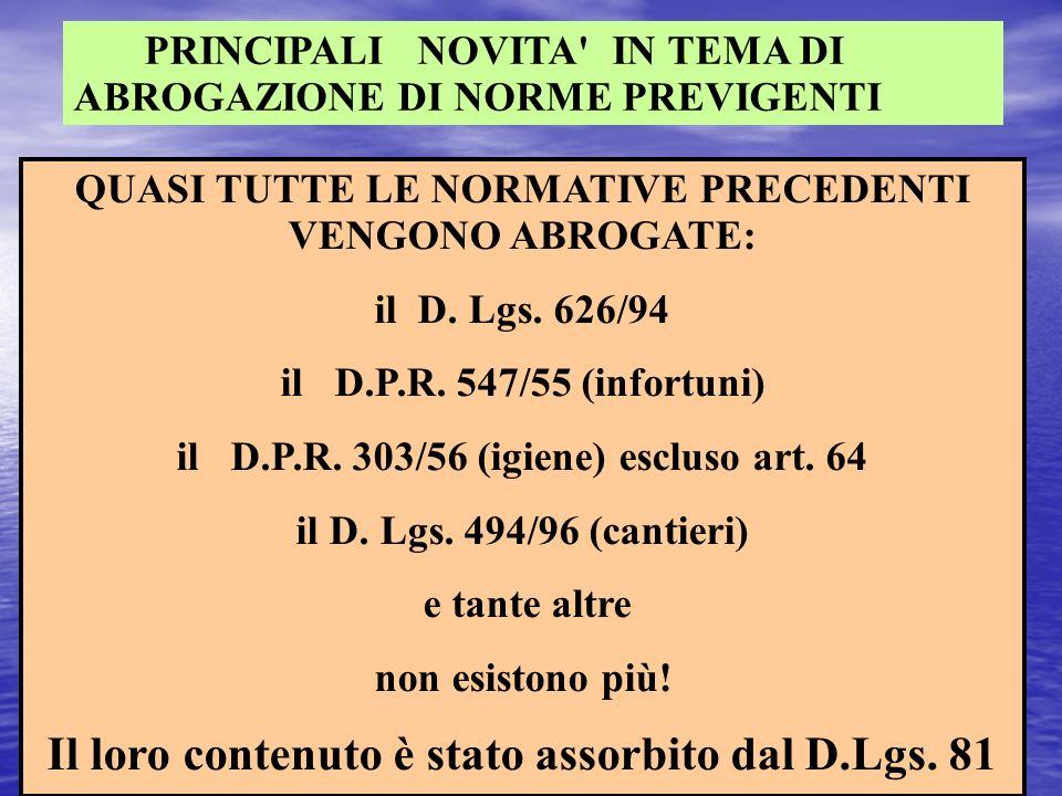 PRINCIPALI NOVITA' IN TEMA DI ABROGAZIONE DI NORME PREVIGENTI QUASI TUTTE LE NORMATIVE PRECEDENTI VENGONO ABROGATE: il D. Lgs. 626/94 il D.P.R. 547/55