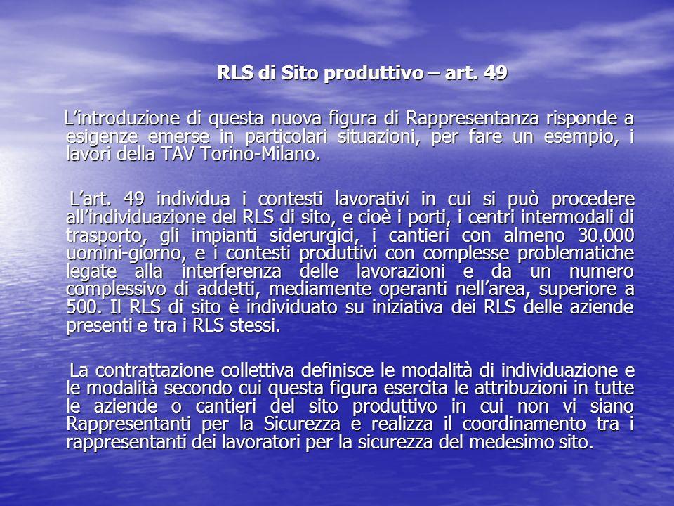 RLS di Sito produttivo – art. 49 RLS di Sito produttivo – art. 49 Lintroduzione di questa nuova figura di Rappresentanza risponde a esigenze emerse in